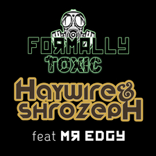 Formally Toxic, Haywire & Shrozeph Feat. Mr Edgy