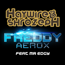 Haywire & Shrozeph & Freddy Aerox Feat. Mr Edgy