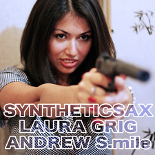 Syntheticsax, Andrew S.mile & Laura Grig