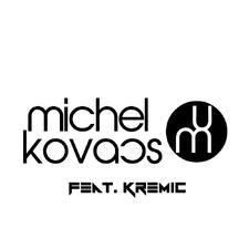 Michel Kovacs Feat. Kremic