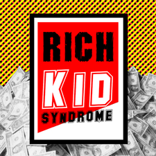 Rich Kid Syndrome