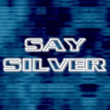 Say Silver