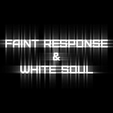 Faint Response & White Soul