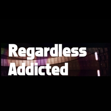 Regardless Addicted