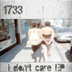1733 I Don't Care Ep