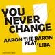 Aaron The Baron feat. Liba U Never Change