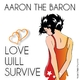 Aaron the Baron Love Will Survive