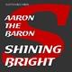 Aaron the Baron Shining Bright