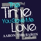 Aaron the Baron The Time You Gave Me Love