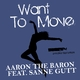 Aaron the Baron feat. Sanne Gutt Want to Move