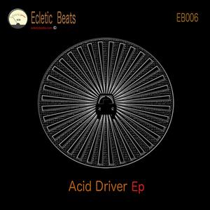 Acid Driver - Acid Driver Ep (Ecletic Beats Music)