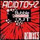Acidtoyz Bubble Out Remixes