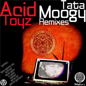 Acidtoyz - Tata Moogy Remixes (Tainted Hefestos )