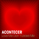 Acontecer Love Me Don't Leave Me