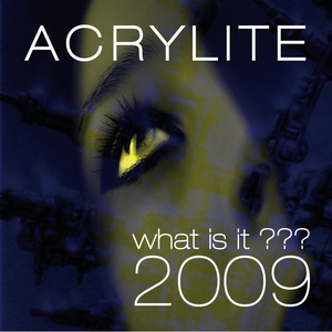 Acrylite - What Is It??? 2009 (k:lender)