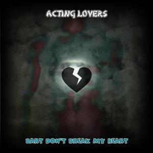 Acting Lovers - Bart Don't Break My Heart (Basement Sound Studio)