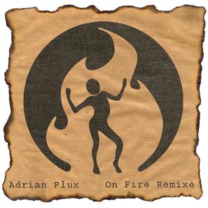 Adrian Flux - On Fire Remixe (Fire Music)