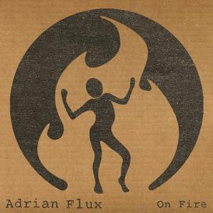 Adrian Flux - On Fire (Fire Music)