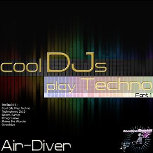 Air-Diver - Cool DJs Play Techno, Pt. 1 (Djs and Friends Records)