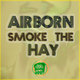 Airborn Smoke the Hay