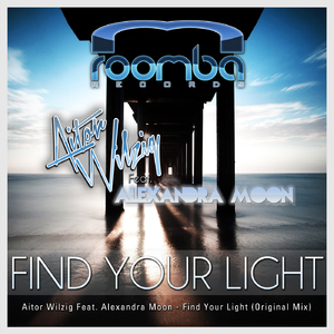 Aitor Wilzig feat. Alexandra Moon - Find Your Light (Roomba Records)