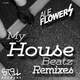 Ale Flowers My House Beatz Remixes