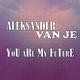 Aleksander van Je  You Are My Future