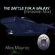 Alex Mayrez The Battle for a Galaxy Invasion Mix