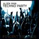 Alien Man Techno Party
