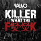 Alivo Killer What the Fuck