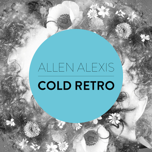 Allen Alexis - Cold Retro (Lamb Lane Records)
