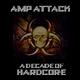 Amp Attack A Decade of Hardcore