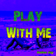 Andee Jay Play with Me