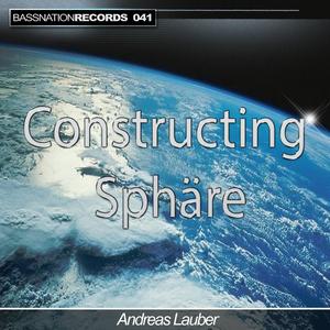 Andreas Lauber - Constructing Sphäre (Bassnation Rec.)