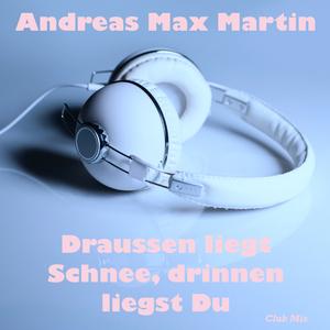 Andreas Max Martin - Draussen liegt Schnee, drinnen liegst Du(Club Mix) (Einzelzimmer Records)
