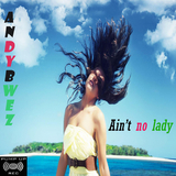 Ain't No Lady by Andybwez mp3 download