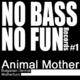Animal Mother No Bass No Fun 01