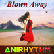 Anirhythm Blown Away