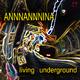 Annnannnina Living Underground