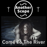 Come to the River by Another Scope mp3 download
