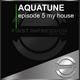 Aquatune Episode 5 My House