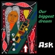 Ask Our Biggest Dream