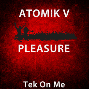 Atomik V - Pleasure (Tek On Me)