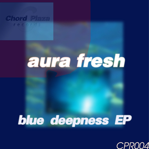 Aura Fresh - Blue Deepness (Chord Plaza Records)