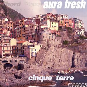 Aura Fresh - Cinque Terre (Chord Plaza Records)