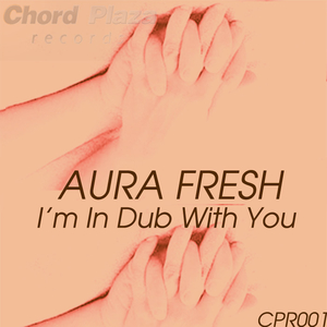 Aura Fresh -  I'm in Dub With You (Chord Plaza Records)