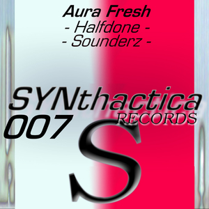 Aura Fresh - Sounderz/Halfdone (Synthactica Records)