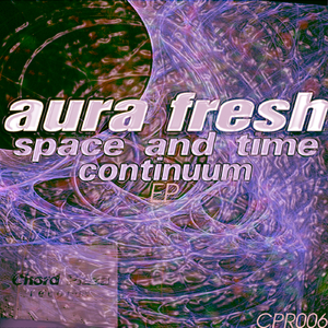 Aura Fresh - Space and Time Continuum Ep (Chord Plaza Records)