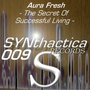 Aura Fresh - The Secret of Successful Living (Synthactica Records)