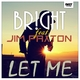 BR!GHT feat. Jim Paxton Let Me